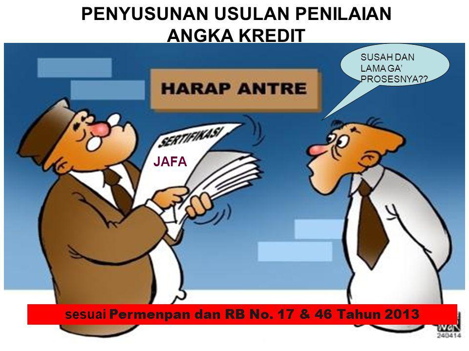 JAFA SUSAH DAN LAMA GA' PROSESNYA?? sesuai Permenpan dan RB No. 17 & 46 Tahun 2013 PENYUSUNAN USULAN PENILAIAN ANGKA KREDIT