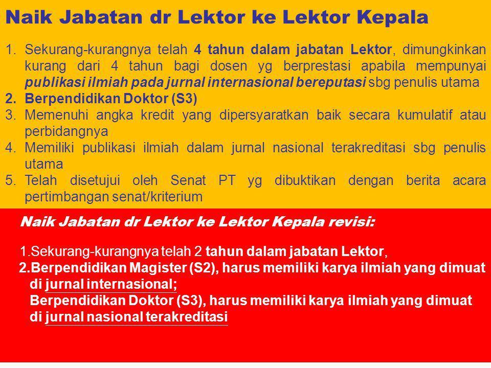 Naik Jabatan dr Lektor ke Lektor Kepala 1.Sekurang-kurangnya telah 4 tahun dalam jabatan Lektor, dimungkinkan kurang dari 4 tahun bagi dosen yg berpre