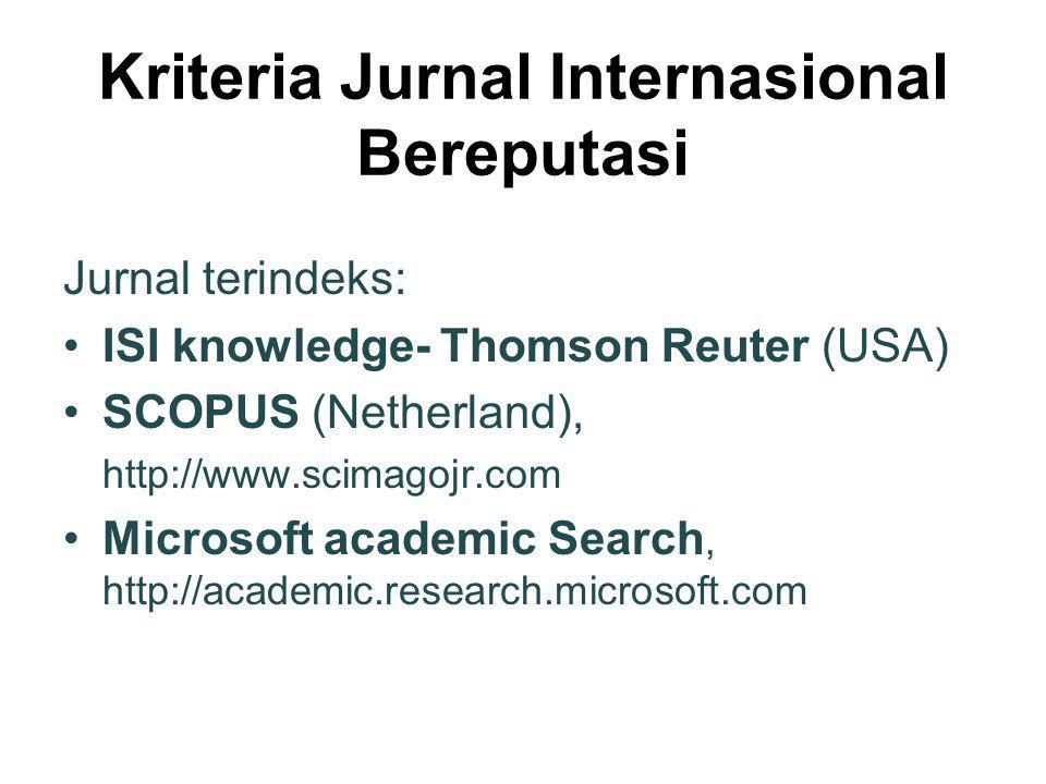 Kriteria Jurnal Internasional Bereputasi Jurnal terindeks: ISI knowledge- Thomson Reuter (USA) SCOPUS (Netherland), http://www.scimagojr.com Microsoft