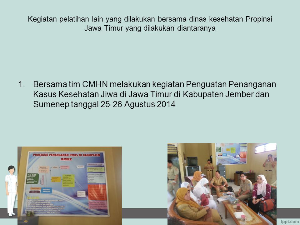 Kegiatan pelatihan lain yang dilakukan bersama dinas kesehatan Propinsi Jawa Timur yang dilakukan diantaranya 1.Bersama tim CMHN melakukan kegiatan Pe