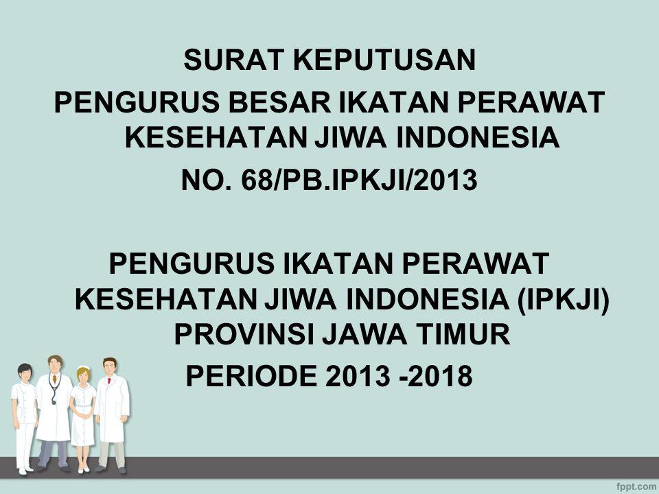 SURAT KEPUTUSAN PENGURUS BESAR IKATAN PERAWAT KESEHATAN JIWA INDONESIA NO. 68/PB.IPKJI/2013 PENGURUS IKATAN PERAWAT KESEHATAN JIWA INDONESIA (IPKJI) P