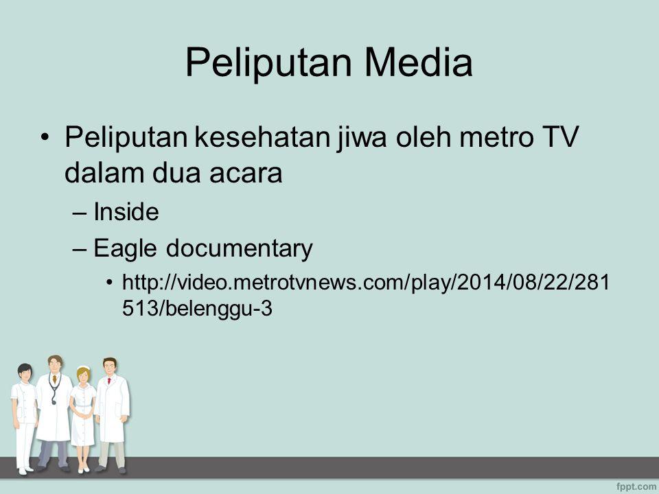 Peliputan Media Peliputan kesehatan jiwa oleh metro TV dalam dua acara –Inside –Eagle documentary http://video.metrotvnews.com/play/2014/08/22/281 513