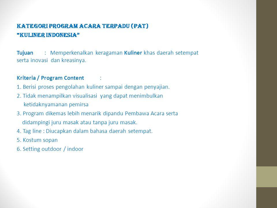 "KATEGORI PROGRAM ACARA TERPADU (PAT) ""KULINER INDONESIA"" Tujuan: Memperkenalkan keragaman Kuliner khas daerah setempat serta inovasi dan kreasinya. Kr"