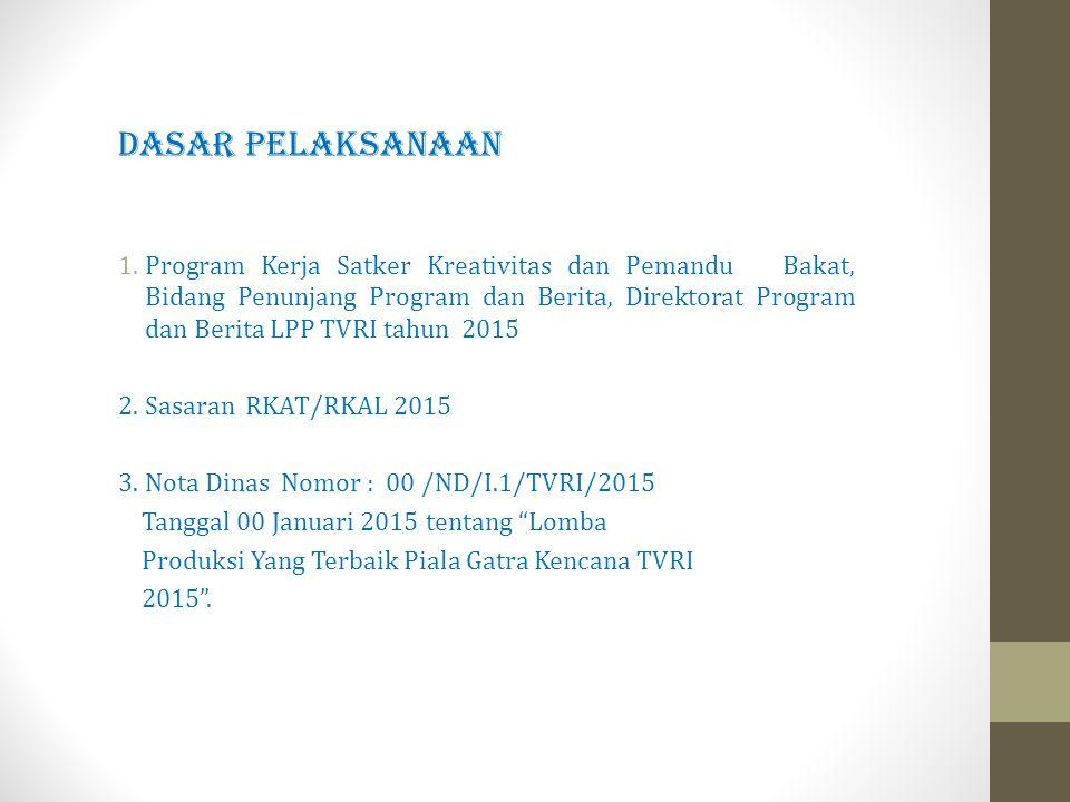 DASAr peLAKSANAAN 1.Program Kerja Satker Kreativitas dan Pemandu Bakat, Bidang Penunjang Program dan Berita, Direktorat Program dan Berita LPP TVRI tahun 2015 2.
