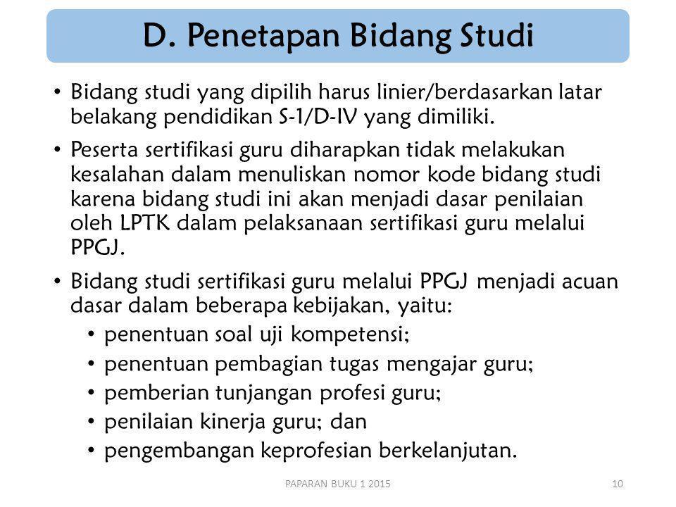 D. Penetapan Bidang Studi Bidang studi yang dipilih harus linier/berdasarkan latar belakang pendidikan S-1/D-IV yang dimiliki. Peserta sertifikasi gur