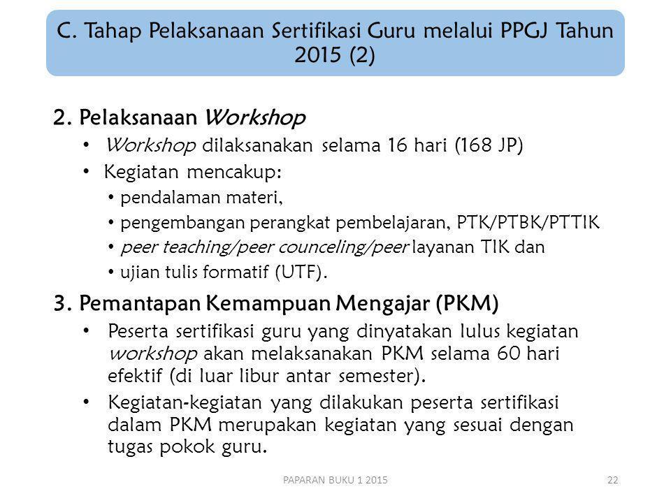 C. Tahap Pelaksanaan Sertifikasi Guru melalui PPGJ Tahun 2015 (2) 2. Pelaksanaan Workshop Workshop dilaksanakan selama 16 hari (168 JP) Kegiatan menca