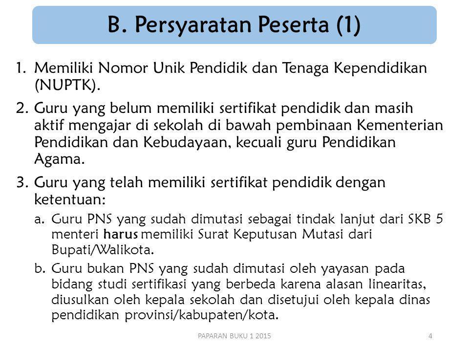 B.Persyaratan Peserta (1) 1.Memiliki Nomor Unik Pendidik dan Tenaga Kependidikan (NUPTK).