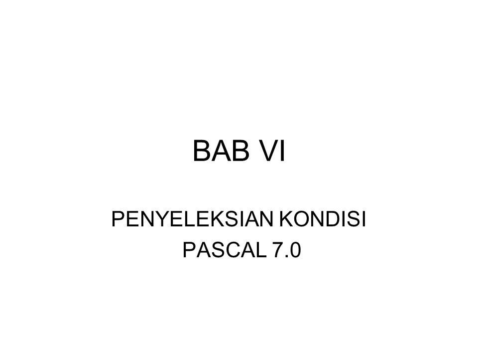 BAB VI PENYELEKSIAN KONDISI PASCAL 7.0