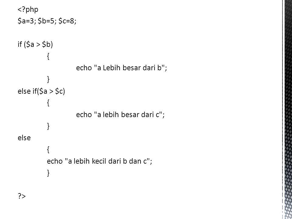 <?php $a=3; $b=5; $c=8; if ($a > $b) { echo