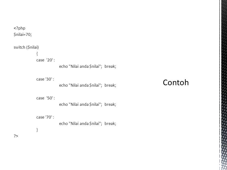 <?php $nilai=70; switch ($nilai) { case '20' : echo