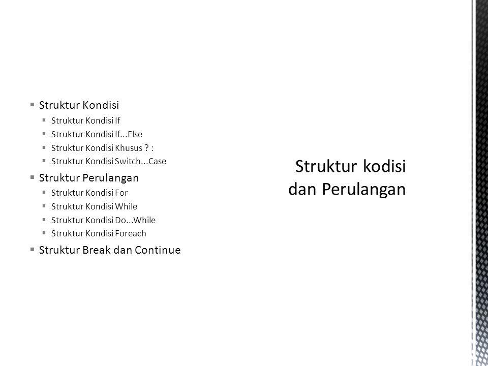  Struktur Kondisi  Struktur Kondisi If  Struktur Kondisi If...Else  Struktur Kondisi Khusus ? :  Struktur Kondisi Switch...Case  Struktur Perula