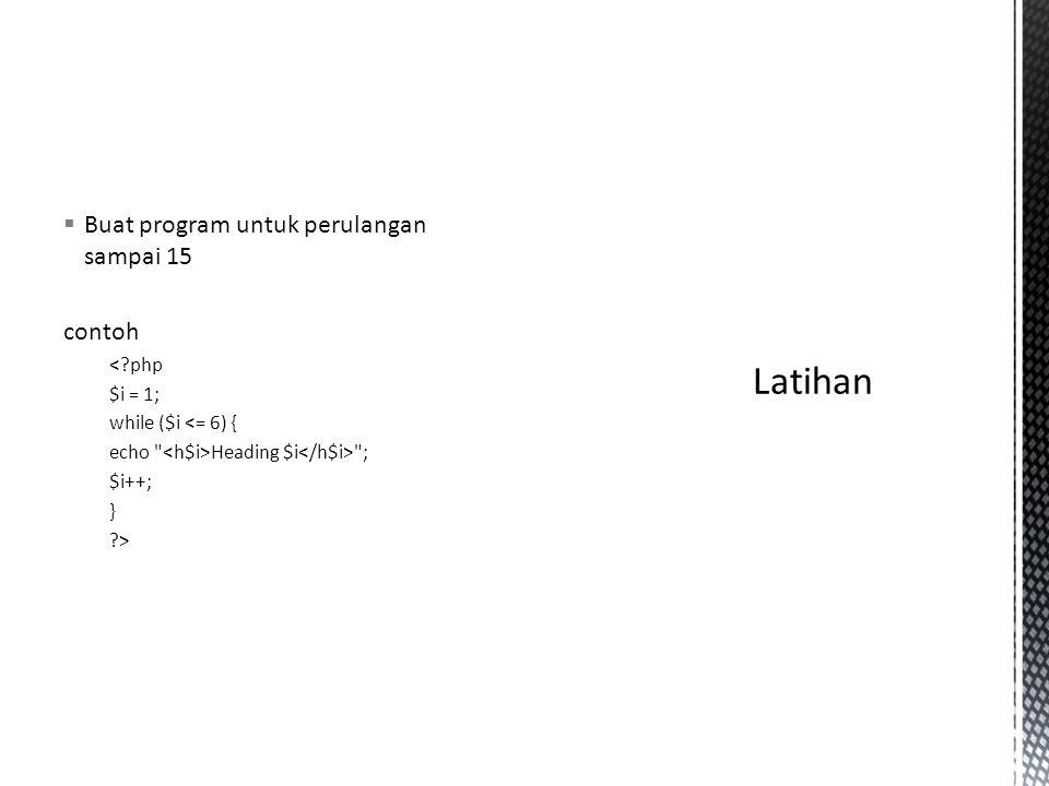  Buat program untuk perulangan sampai 15 contoh <?php $i = 1; while ($i <= 6) { echo