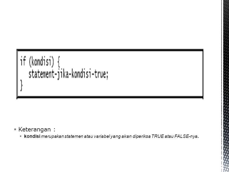  Keterangan :  kondisi merupakan statemen atau variabel yang akan diperiksa TRUE atau FALSE-nya.