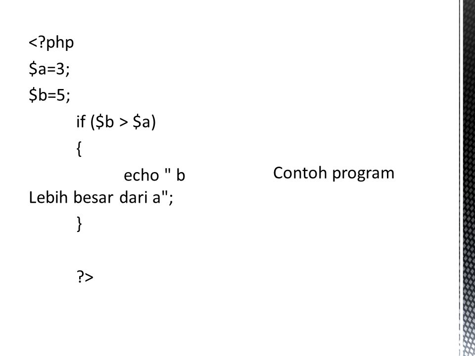 <?php $a=3; $b=5; if ($b > $a) { echo