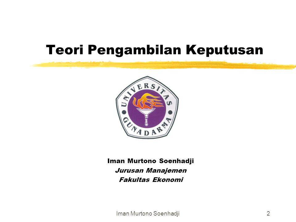 Iman Murtono Soenhadji2 Teori Pengambilan Keputusan Iman Murtono Soenhadji Jurusan Manajemen Fakultas Ekonomi