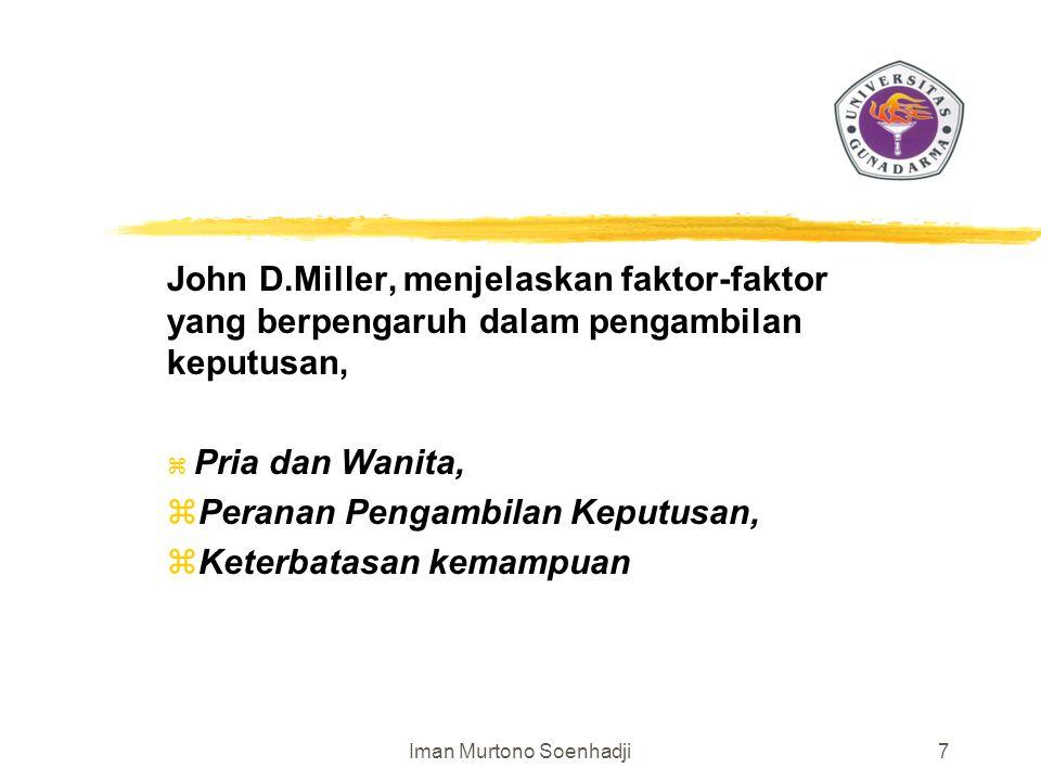 Iman Murtono Soenhadji7 John D.Miller, menjelaskan faktor-faktor yang berpengaruh dalam pengambilan keputusan, z Pria dan Wanita, zPeranan Pengambilan Keputusan, zKeterbatasan kemampuan