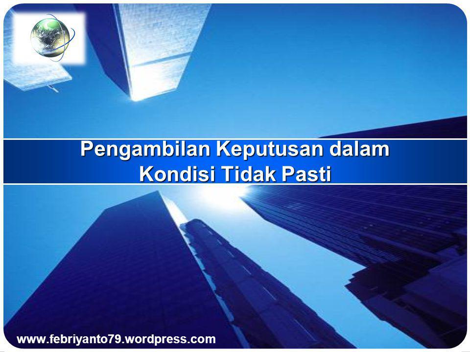 LOGO Pengambilan Keputusan dalam Kondisi Tidak Pasti www.febriyanto79.wordpress.com