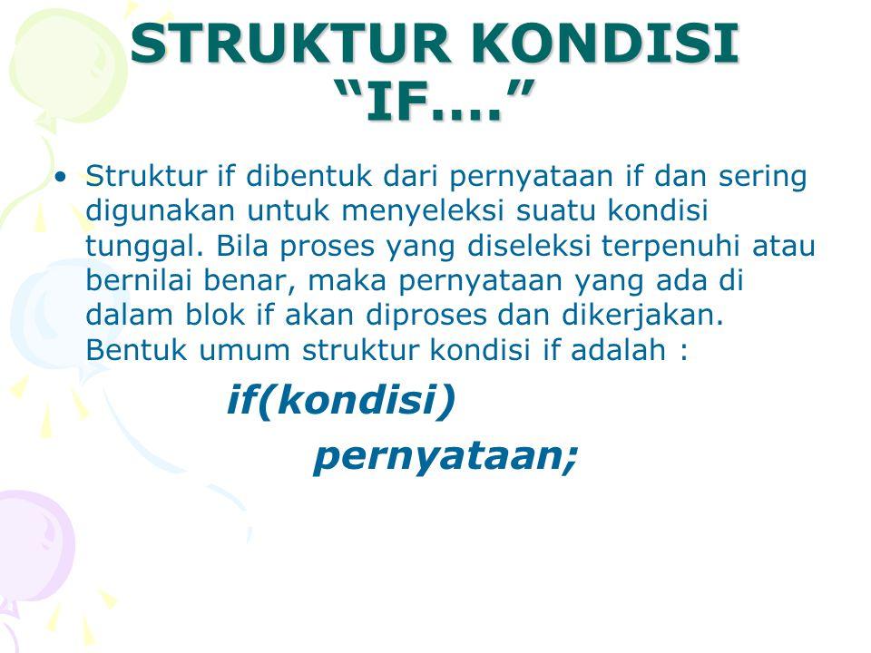 """STRUKTUR KONDISI """"IF…."""" Struktur if dibentuk dari pernyataan if dan sering digunakan untuk menyeleksi suatu kondisi tunggal. Bila proses yang diseleks"""