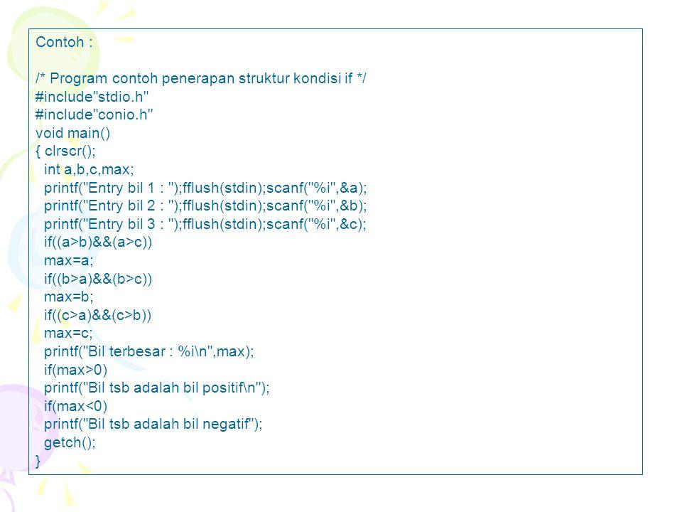 Contoh : /* Program contoh penerapan struktur kondisi if */ #include