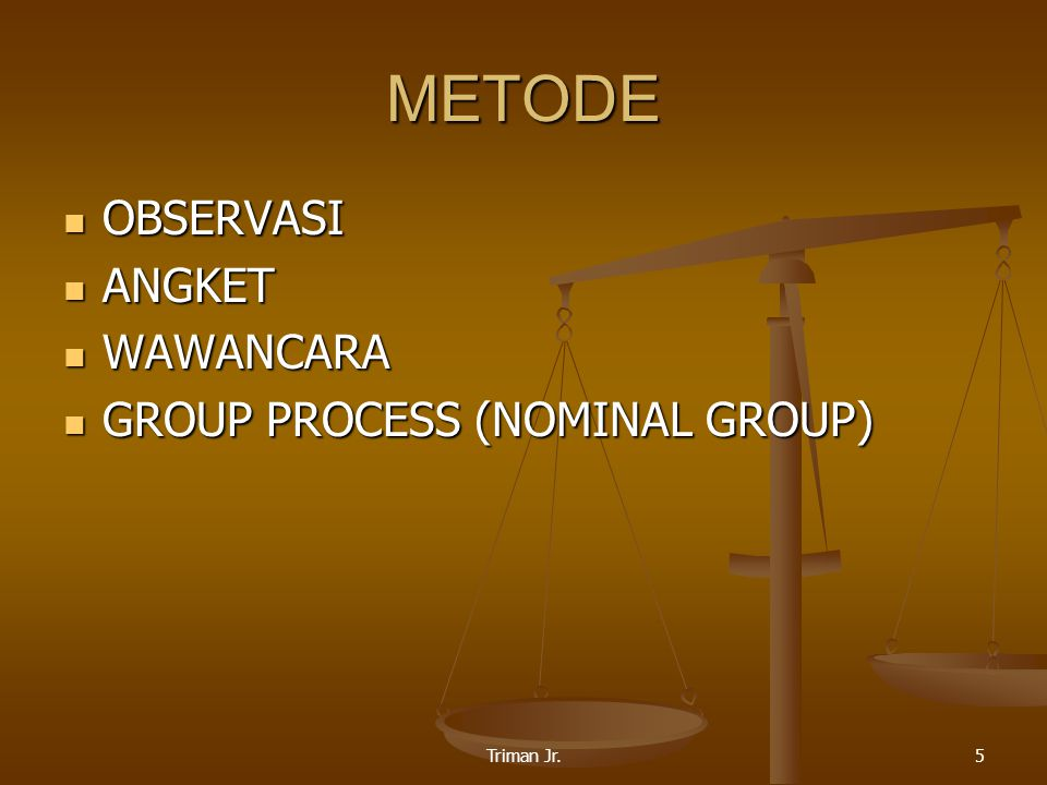 Triman Jr.5 METODE OBSERVASI OBSERVASI ANGKET ANGKET WAWANCARA WAWANCARA GROUP PROCESS (NOMINAL GROUP) GROUP PROCESS (NOMINAL GROUP)