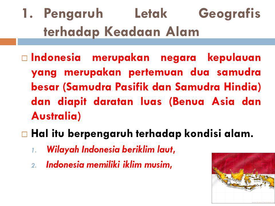 2.Pengaruh Letak Geografis terhadap Keadaan Penduduk  Indonesia banyak dipengaruhi oleh kebudayaan asing, yakni dalam bidang seni, bahasa, peradaban, dan agama.