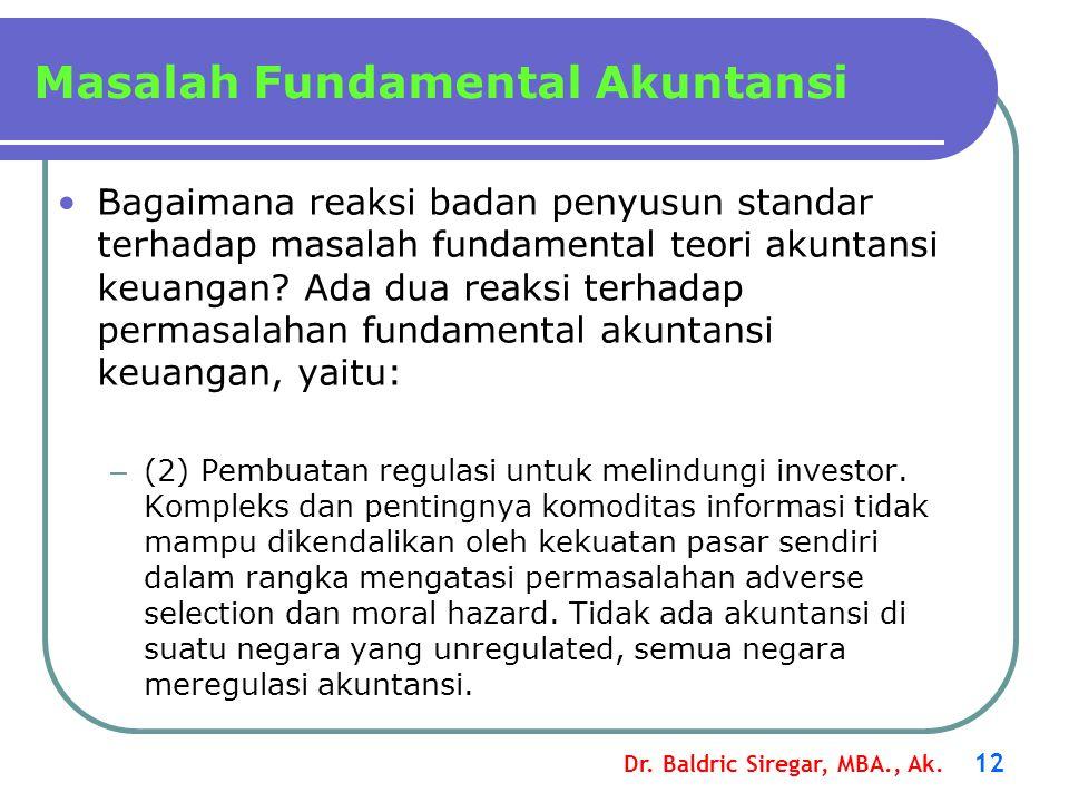 Dr. Baldric Siregar, MBA., Ak. 12 Bagaimana reaksi badan penyusun standar terhadap masalah fundamental teori akuntansi keuangan? Ada dua reaksi terhad