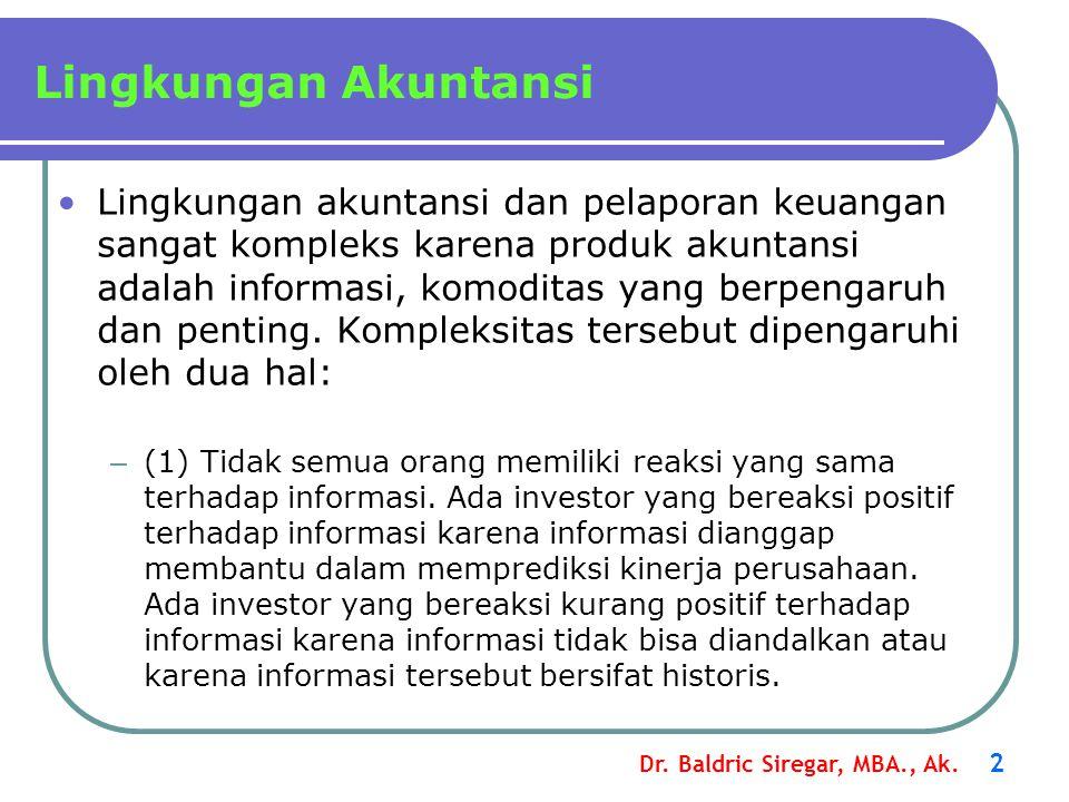 Dr. Baldric Siregar, MBA., Ak. 2 Lingkungan akuntansi dan pelaporan keuangan sangat kompleks karena produk akuntansi adalah informasi, komoditas yang