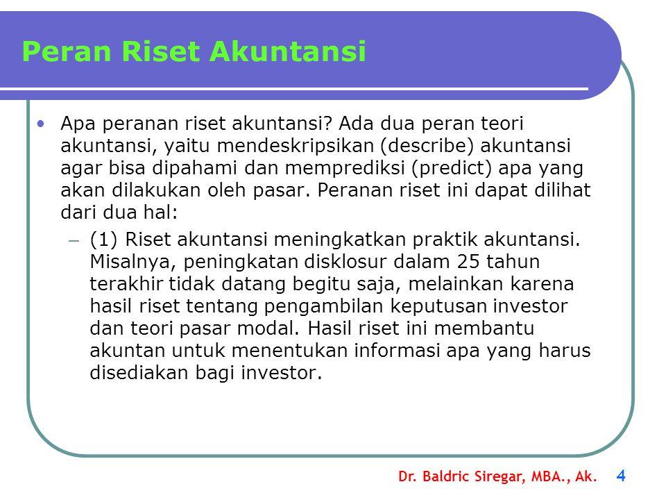 Dr. Baldric Siregar, MBA., Ak. 4 Apa peranan riset akuntansi? Ada dua peran teori akuntansi, yaitu mendeskripsikan (describe) akuntansi agar bisa dipa
