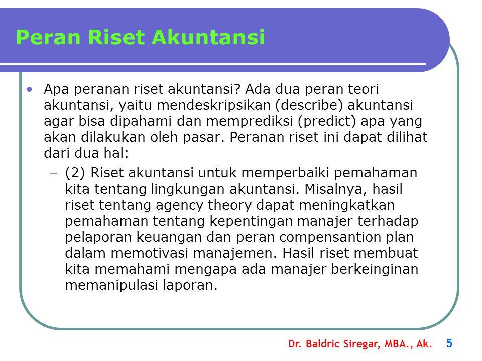 Dr. Baldric Siregar, MBA., Ak. 5 Apa peranan riset akuntansi? Ada dua peran teori akuntansi, yaitu mendeskripsikan (describe) akuntansi agar bisa dipa
