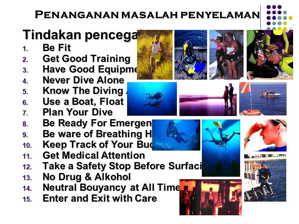 Penanganan masalah penyelamanTindakan pencegahan  B e Fit  G et Good Training  H ave Good Equipment  N ever Dive Alone  K now The Diving Are