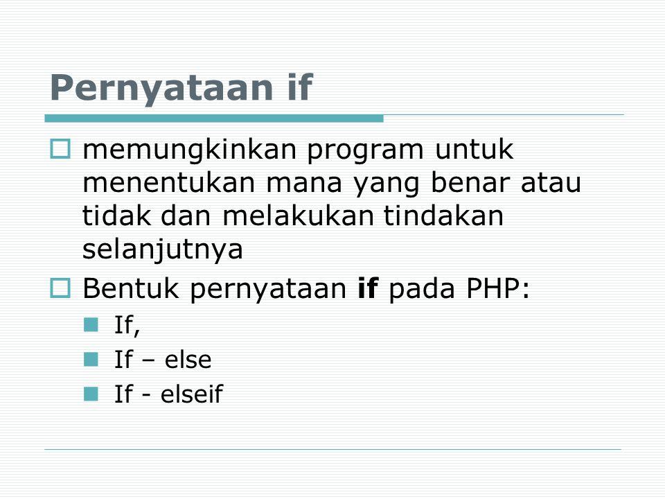 Pernyataan if  memungkinkan program untuk menentukan mana yang benar atau tidak dan melakukan tindakan selanjutnya  Bentuk pernyataan if pada PHP: I