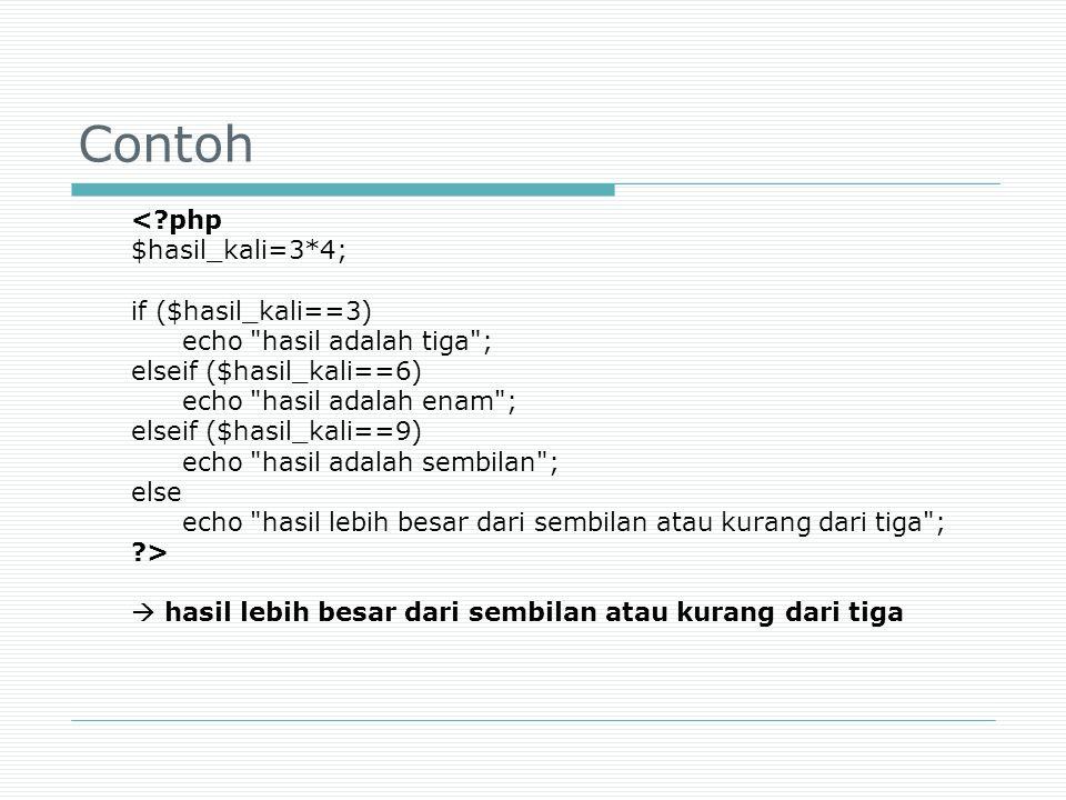 Contoh <?php $hasil_kali=3*4; if ($hasil_kali==3) echo
