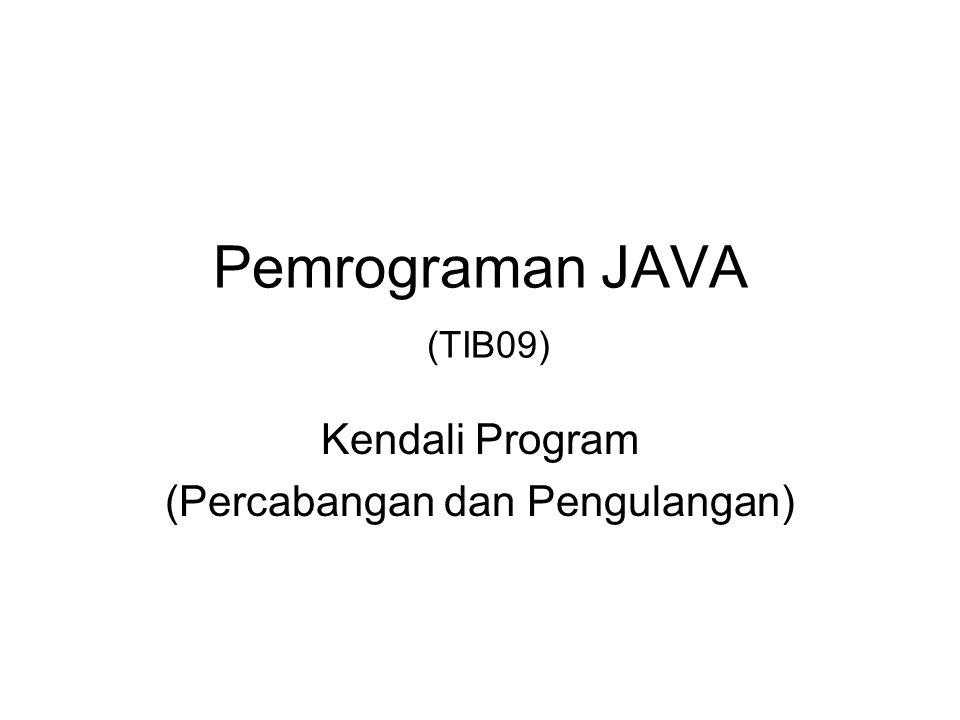 Pemrograman JAVA (TIB09) Kendali Program (Percabangan dan Pengulangan)