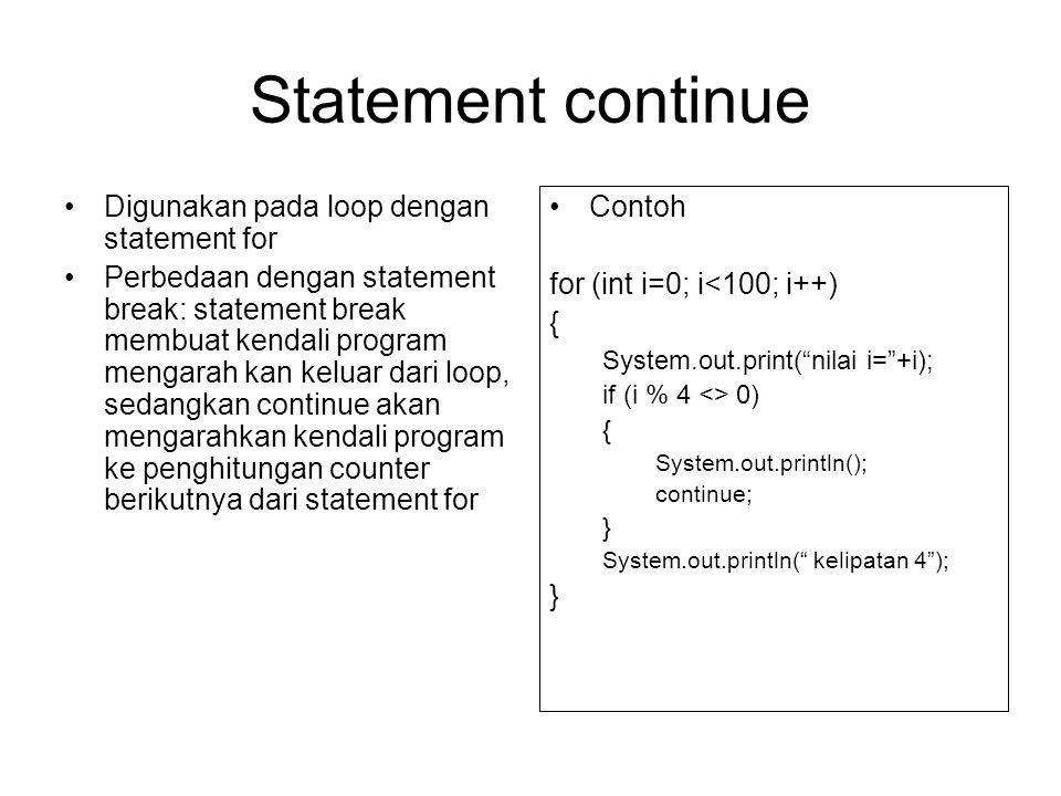 Statement continue Digunakan pada loop dengan statement for Perbedaan dengan statement break: statement break membuat kendali program mengarah kan kel