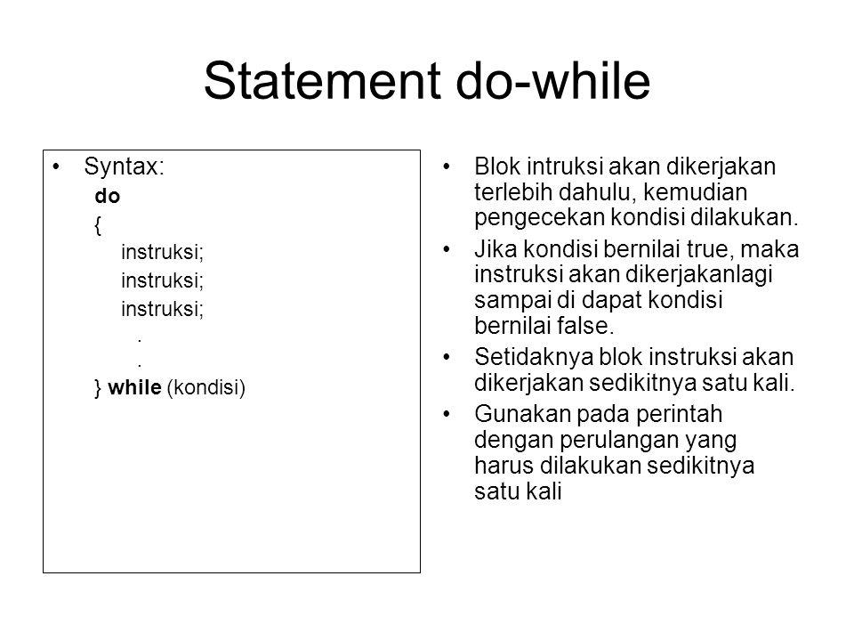 Statement do-while Syntax: do { instruksi;. } while (kondisi) Blok intruksi akan dikerjakan terlebih dahulu, kemudian pengecekan kondisi dilakukan. Ji