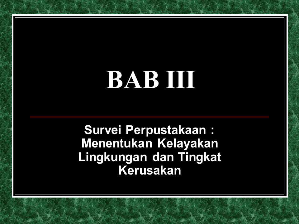BAB III Survei Perpustakaan : Menentukan Kelayakan Lingkungan dan Tingkat Kerusakan