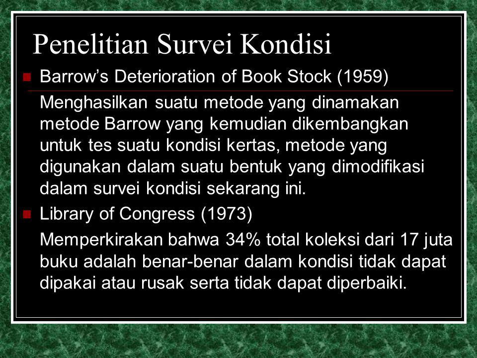 Penelitian Survei Kondisi Barrow's Deterioration of Book Stock (1959) Menghasilkan suatu metode yang dinamakan metode Barrow yang kemudian dikembangka