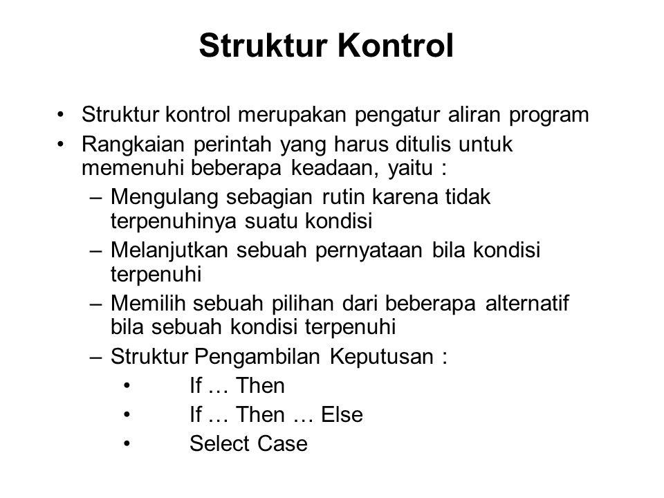 Struktur Kontrol Struktur kontrol merupakan pengatur aliran program Rangkaian perintah yang harus ditulis untuk memenuhi beberapa keadaan, yaitu : –Me