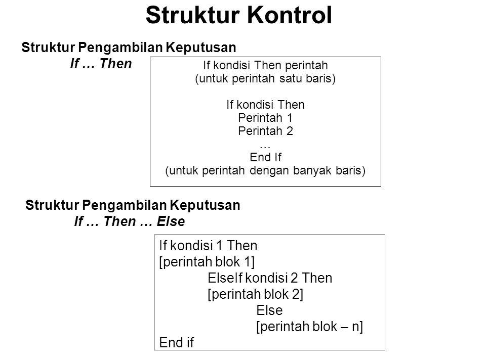 Struktur Pengambilan Keputusan If … Then If kondisi Then perintah (untuk perintah satu baris) If kondisi Then Perintah 1 Perintah 2 … End If (untuk pe