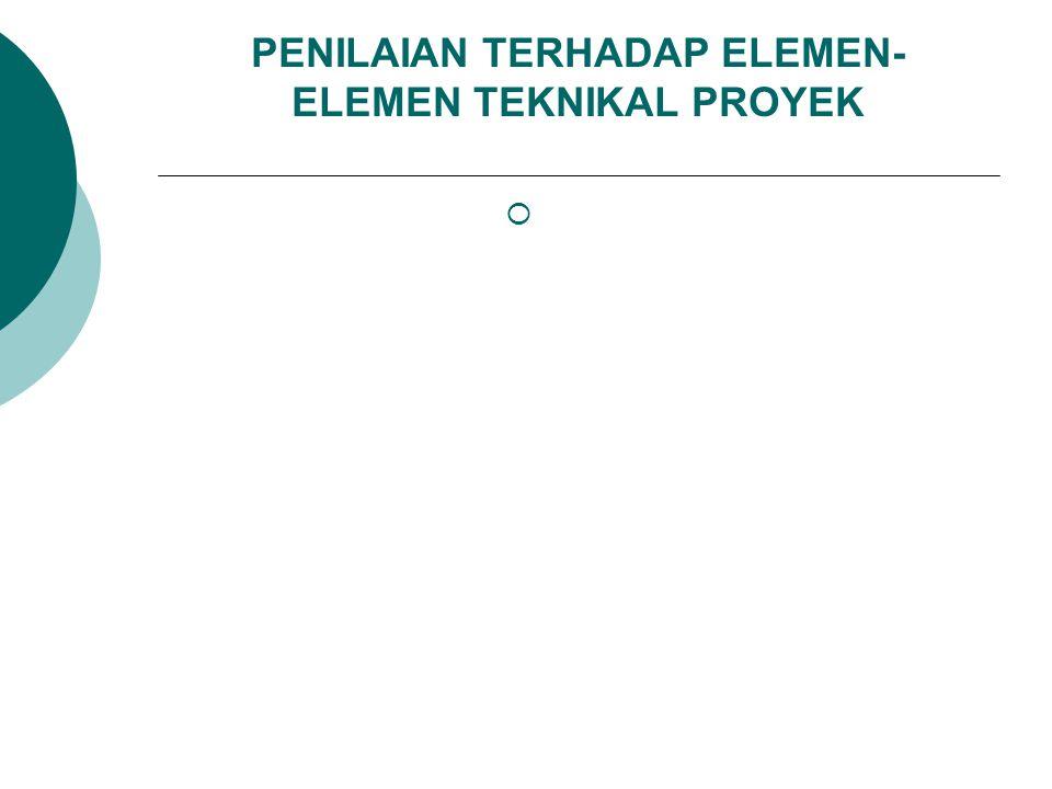 PENILAIAN TERHADAP ELEMEN- ELEMEN TEKNIKAL PROYEK 