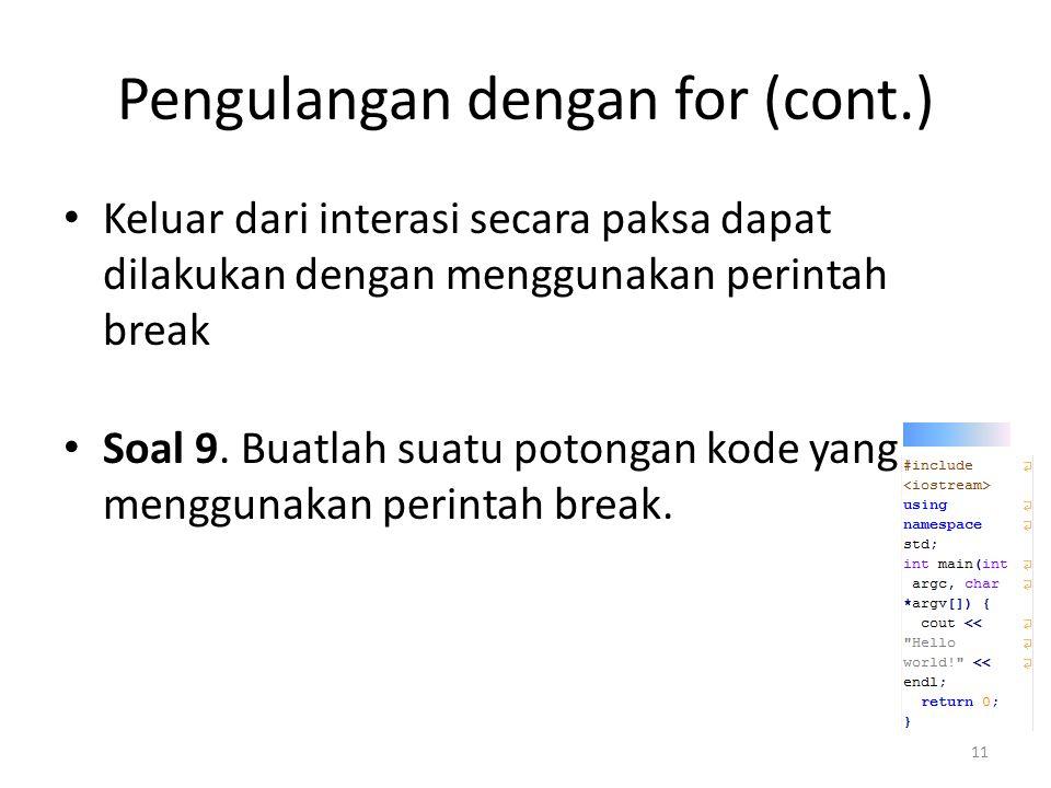 Pengulangan dengan for (cont.) Keluar dari interasi secara paksa dapat dilakukan dengan menggunakan perintah break Soal 9.