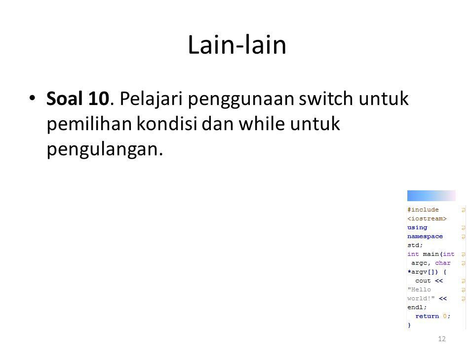 Lain-lain Soal 10. Pelajari penggunaan switch untuk pemilihan kondisi dan while untuk pengulangan.