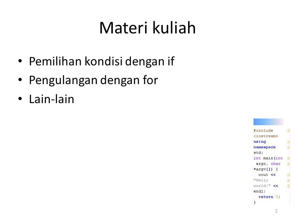 Materi kuliah Pemilihan kondisi dengan if Pengulangan dengan for Lain-lain 2