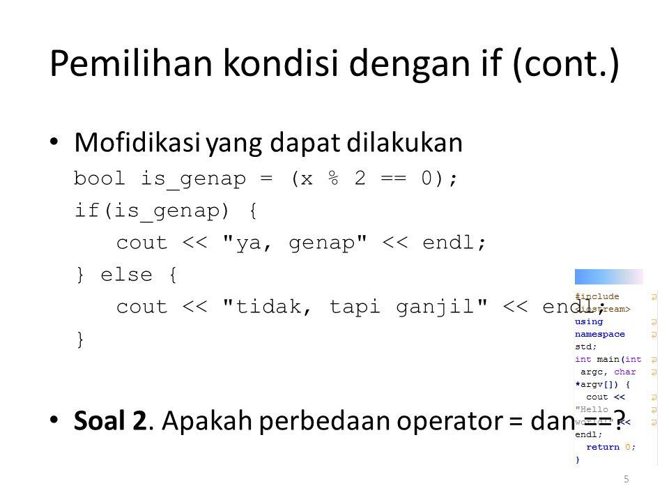 Pemilihan kondisi dengan if (cont.) Terdapat pula versi lebih ringkas (yang lebih sulit dibaca) string pesan = (x % 2 == 0) .