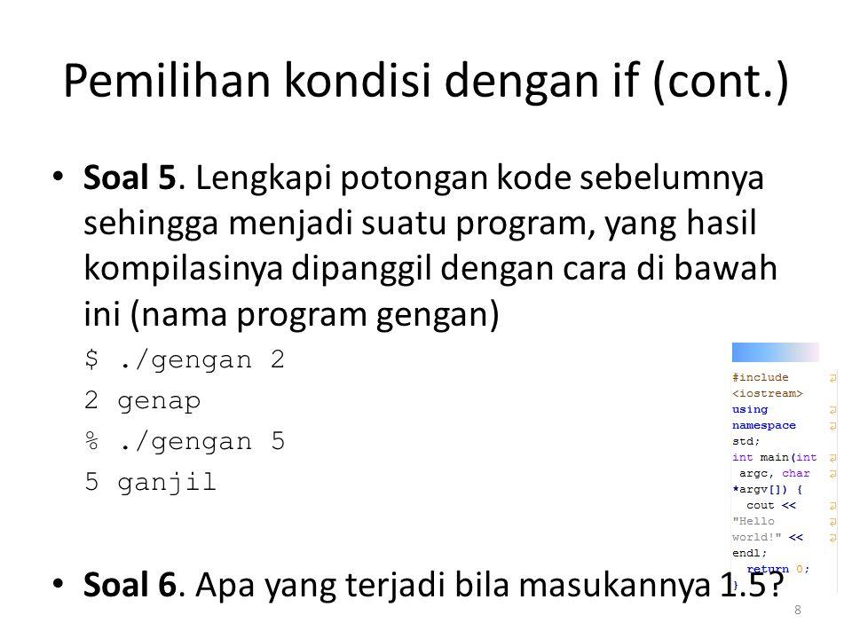 Pengulangan dengan for Struktur penggunaan for(variabel, kondisi, perubahan) { // Hal yang berulang dilakukan } Contoh for(int i = 0; i < 5; i++) { cout << i << endl; } Soal 7.