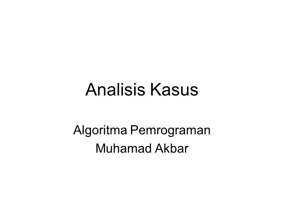 Analisis Kasus Analisis kasus adalah elemen primitif pembangun algoritma, yaitu memungkinkan kita untuk membuat teks yang sama namun menghasilkan eksekusi yang berbeda-beda