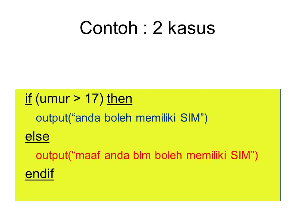 """Contoh : 2 kasus if (umur > 17) then output(""""anda boleh memiliki SIM"""") else output(""""maaf anda blm boleh memiliki SIM"""") endif"""
