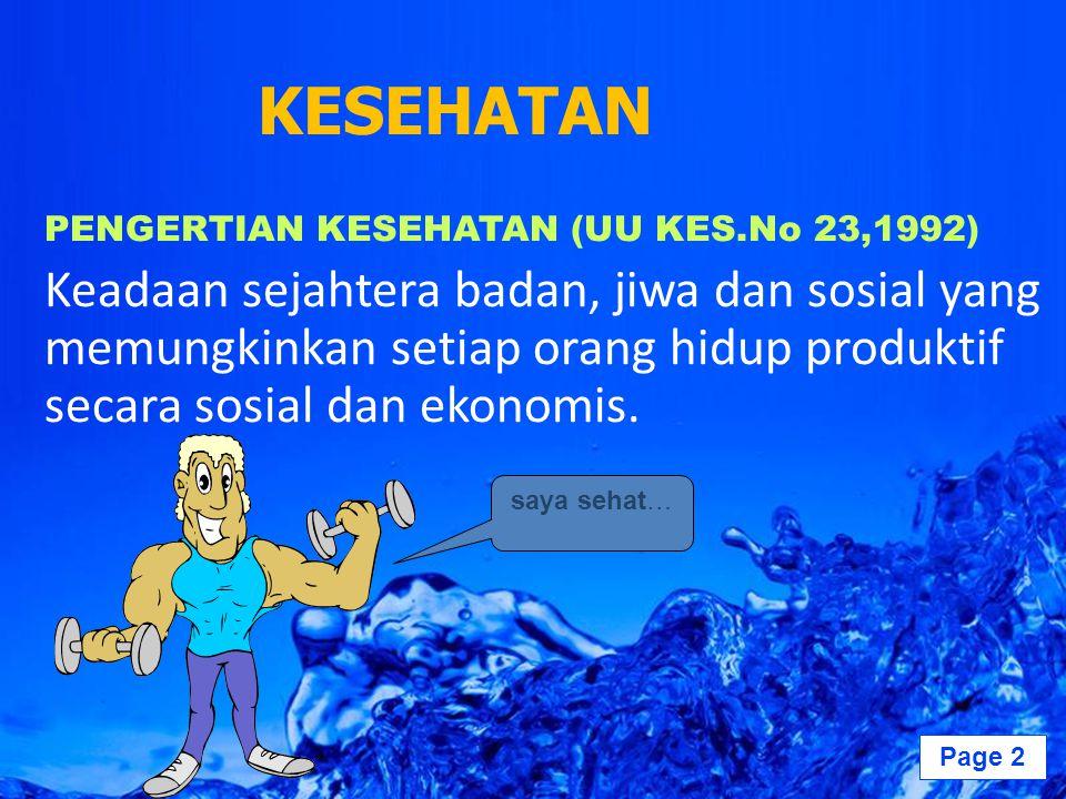 Page 2 KESEHATAN PENGERTIAN KESEHATAN (UU KES.No 23,1992) Keadaan sejahtera badan, jiwa dan sosial yang memungkinkan setiap orang hidup produktif seca