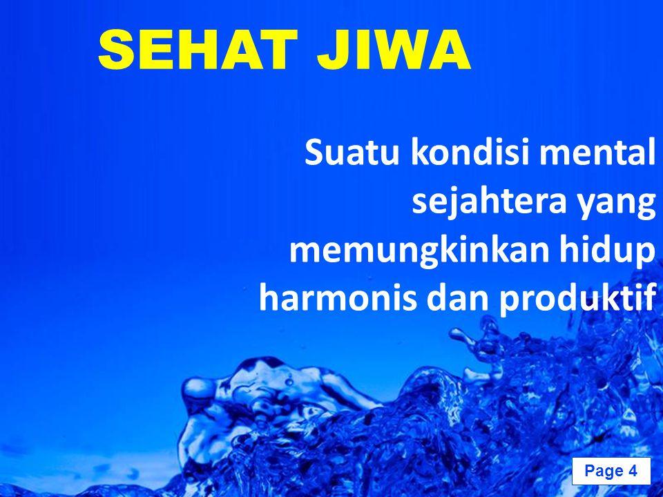 Page 4 SEHAT JIWA Suatu kondisi mental sejahtera yang memungkinkan hidup harmonis dan produktif