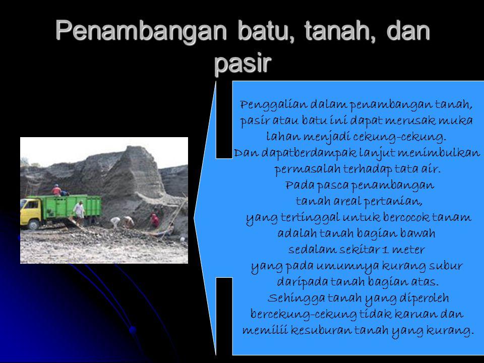 Penambangan pasir dan batu pada areal perbukitan biasanya mengeruk kaki bukit dan merusak kemantapan lereng.